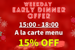 Week Day  Only! Early Dinner 15% off!!